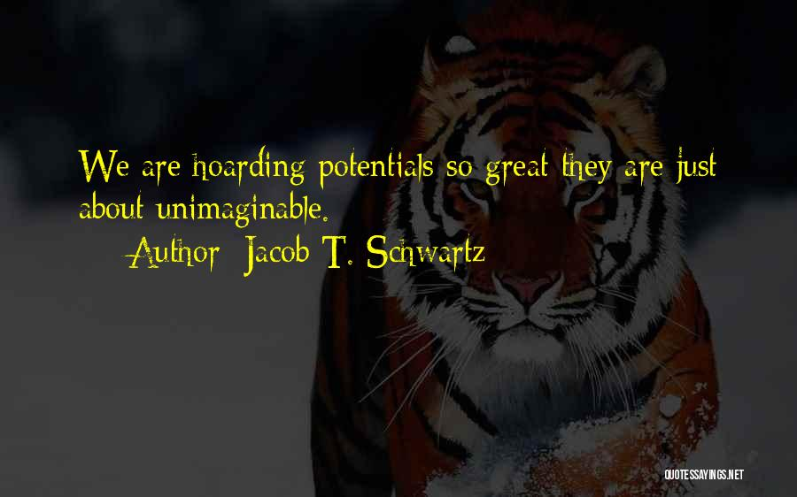 Great Hoarding Quotes By Jacob T. Schwartz