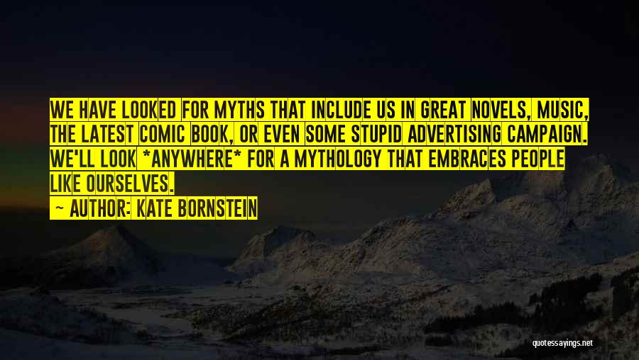 Great Mythology Quotes By Kate Bornstein