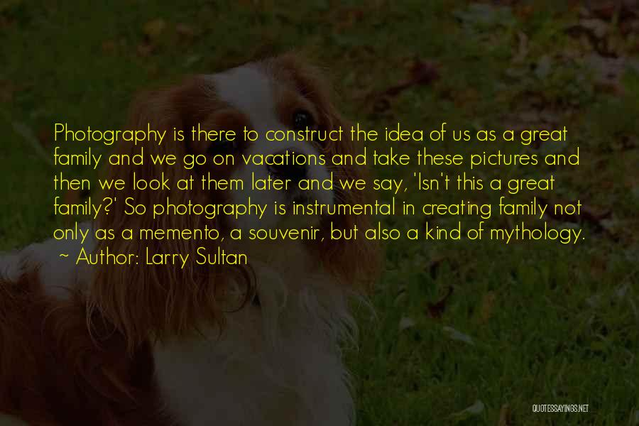 Great Mythology Quotes By Larry Sultan