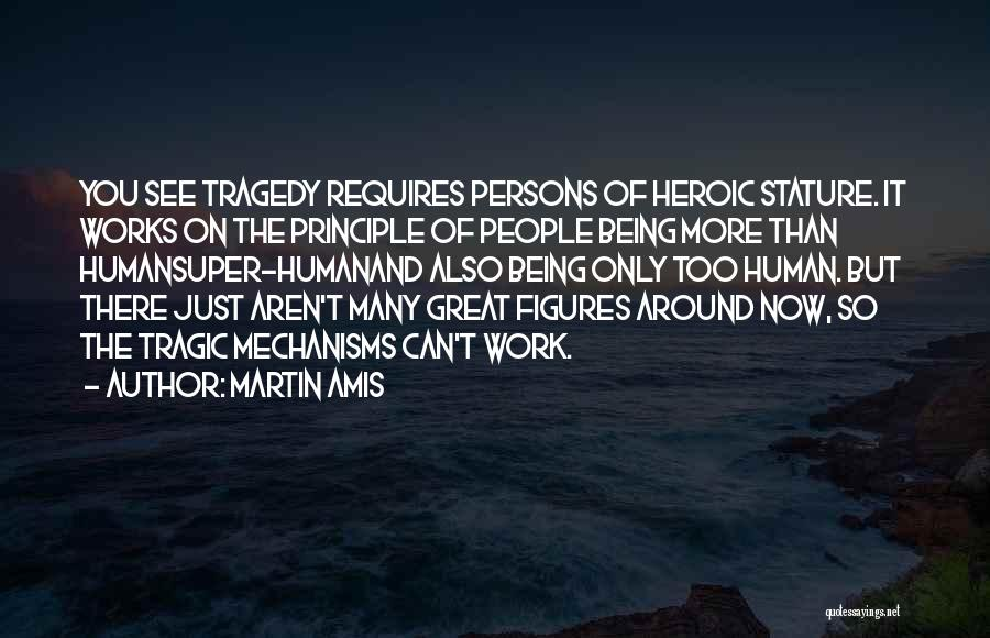 Great Persons Quotes By Martin Amis