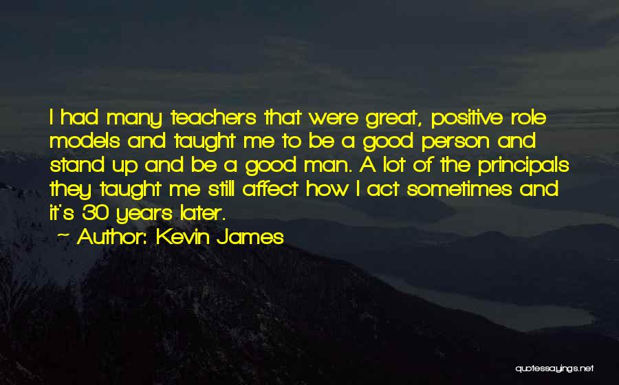 Great Principals Quotes By Kevin James