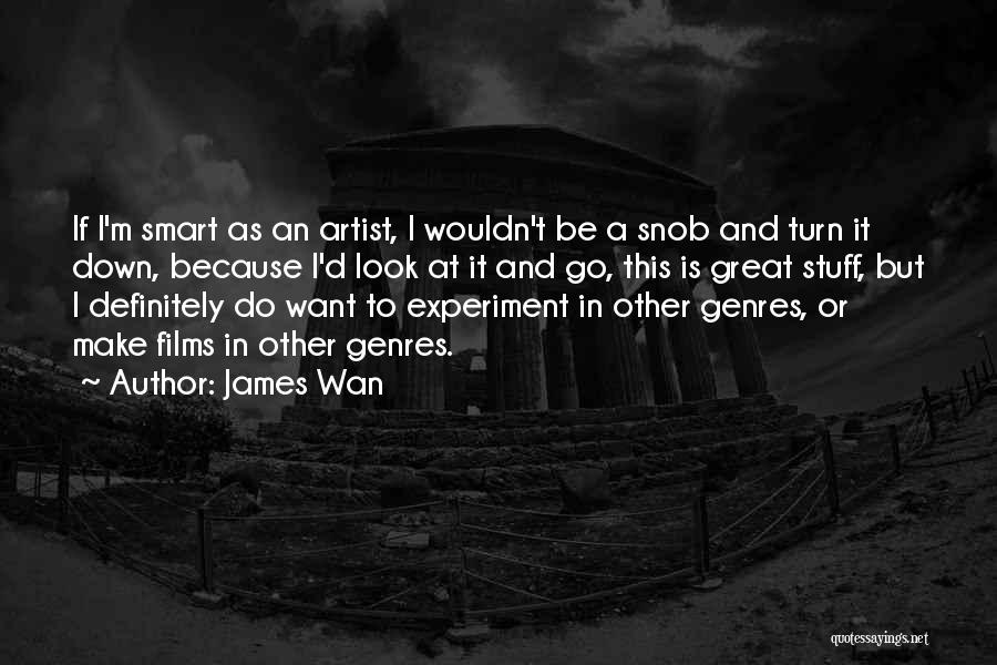 Great Snob Quotes By James Wan