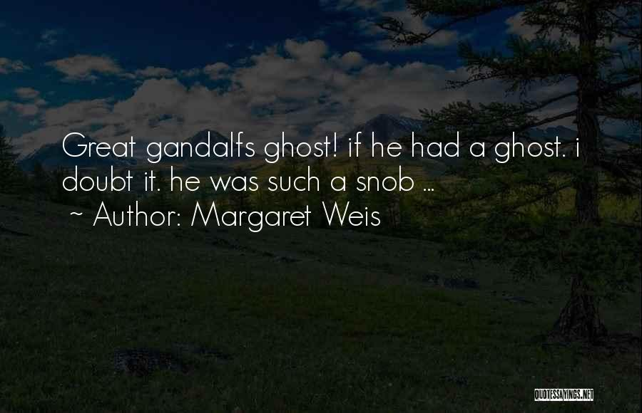 Great Snob Quotes By Margaret Weis