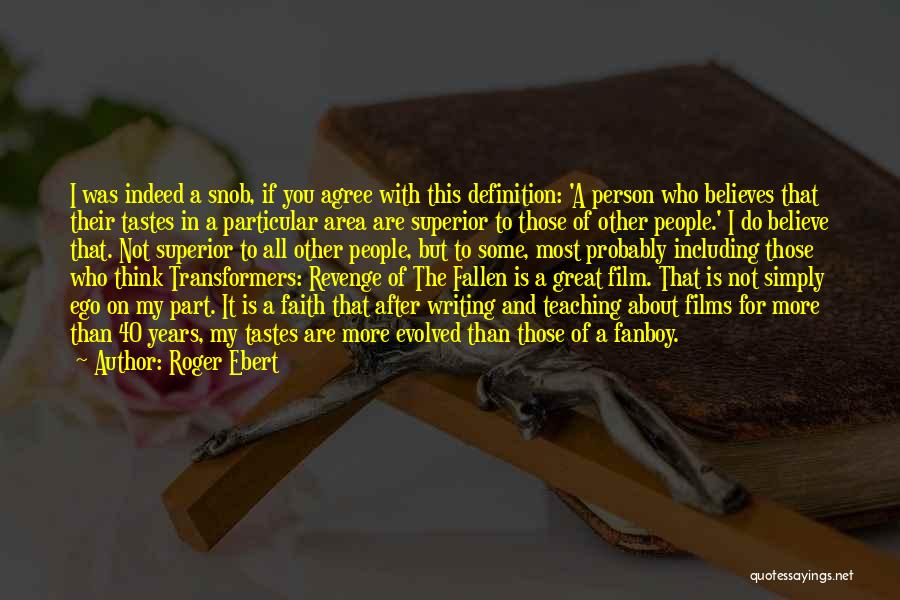 Great Snob Quotes By Roger Ebert