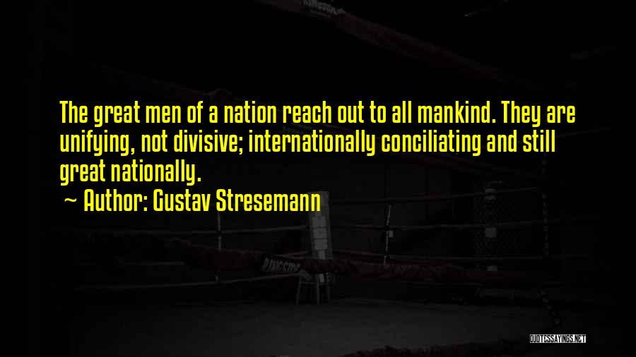 Great Unifying Quotes By Gustav Stresemann