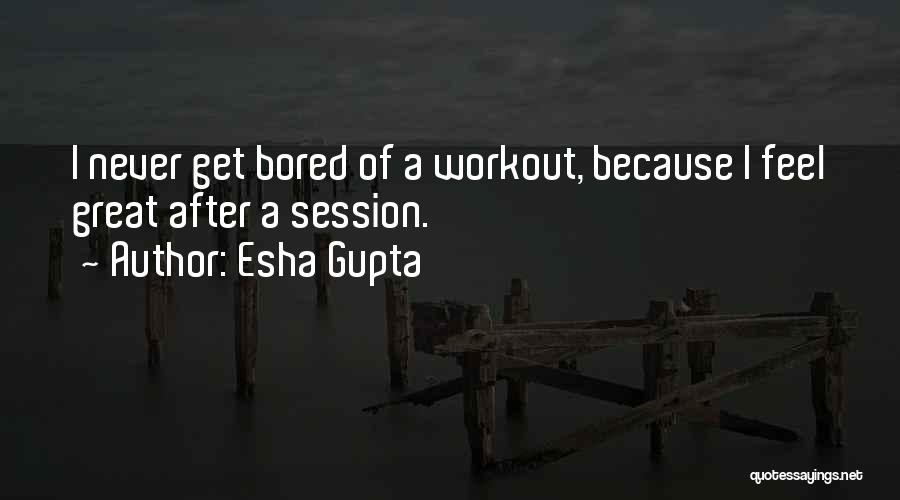 Great Workout Quotes By Esha Gupta