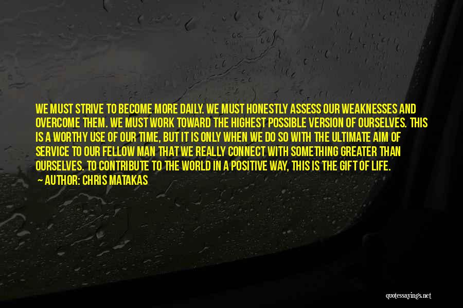 Greater Than Ourselves Quotes By Chris Matakas