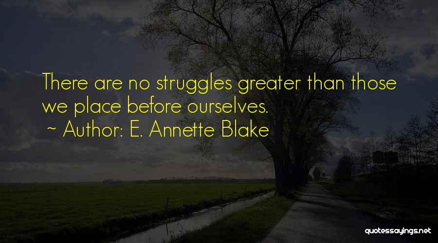 Greater Than Ourselves Quotes By E. Annette Blake