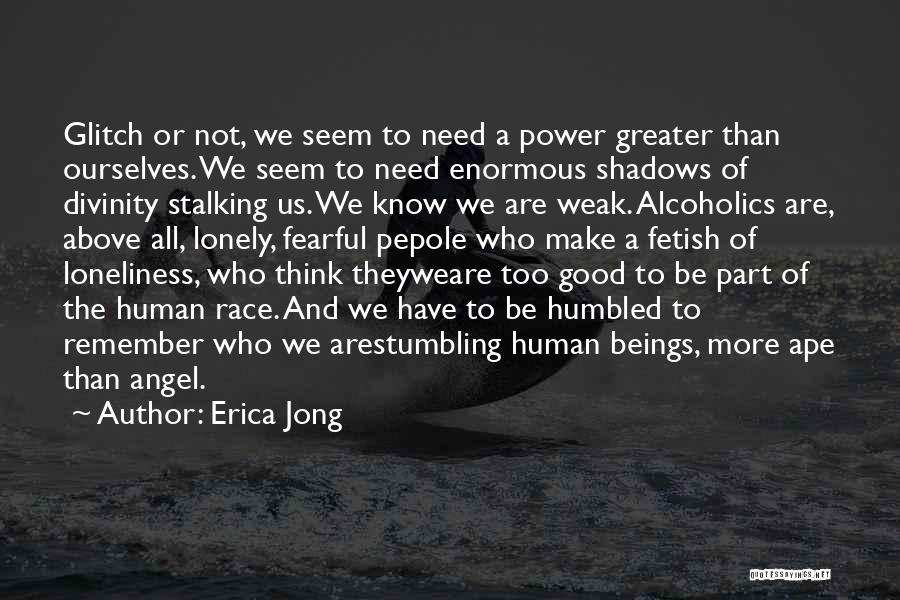 Greater Than Ourselves Quotes By Erica Jong