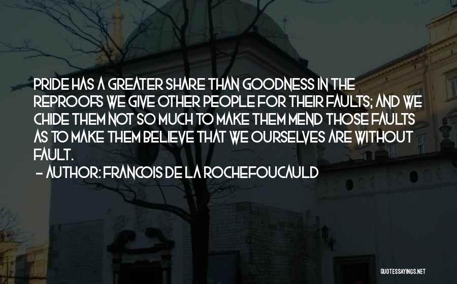 Greater Than Ourselves Quotes By Francois De La Rochefoucauld