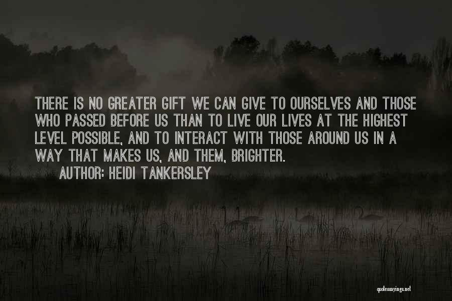 Greater Than Ourselves Quotes By Heidi Tankersley