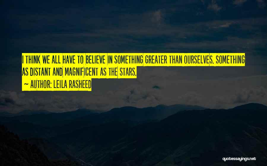 Greater Than Ourselves Quotes By Leila Rasheed