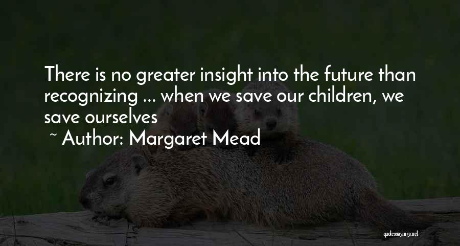 Greater Than Ourselves Quotes By Margaret Mead