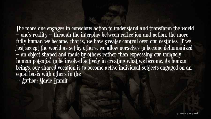 Greater Than Ourselves Quotes By Marie Emmit