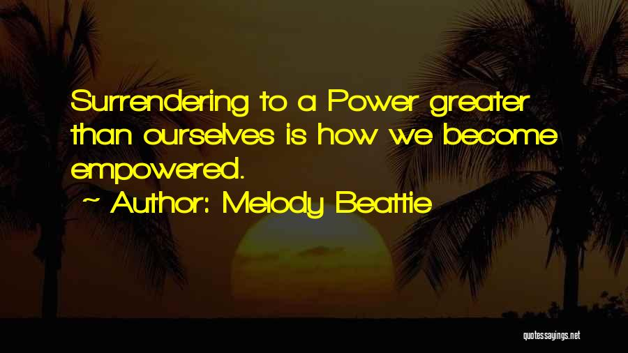 Greater Than Ourselves Quotes By Melody Beattie