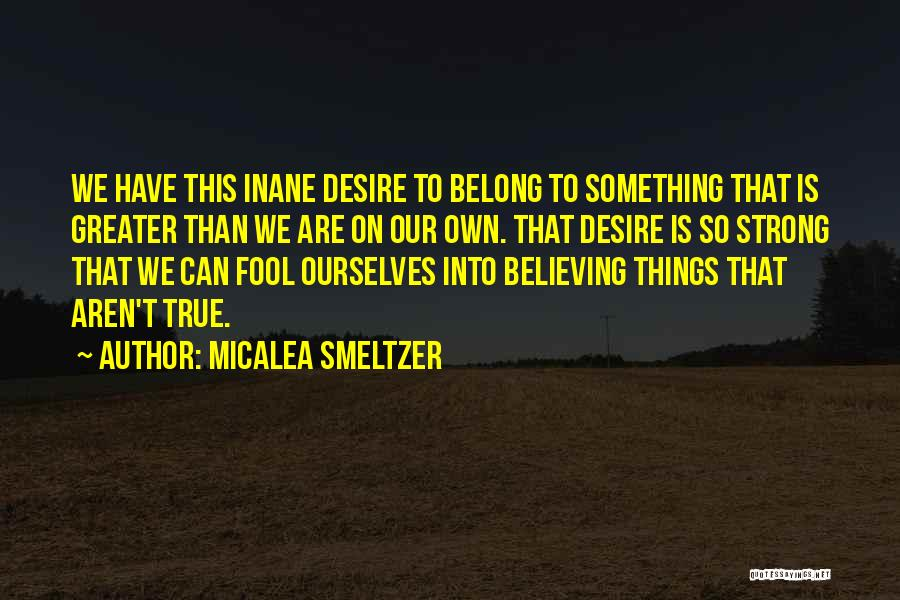 Greater Than Ourselves Quotes By Micalea Smeltzer