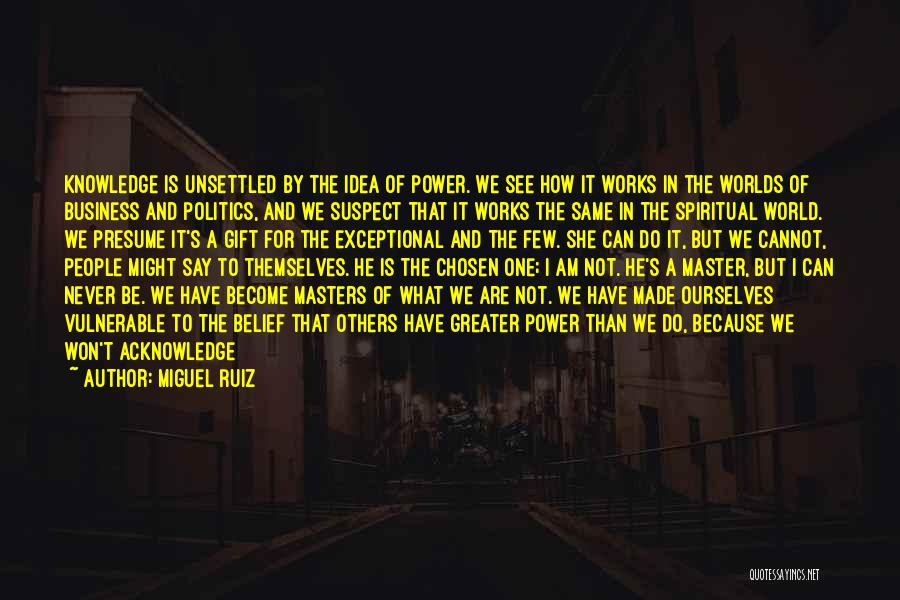 Greater Than Ourselves Quotes By Miguel Ruiz
