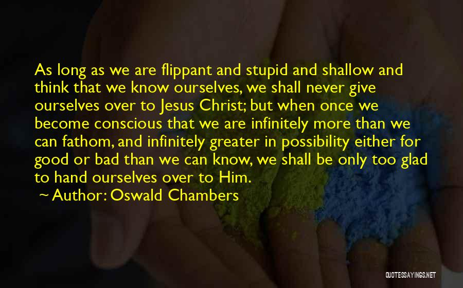 Greater Than Ourselves Quotes By Oswald Chambers