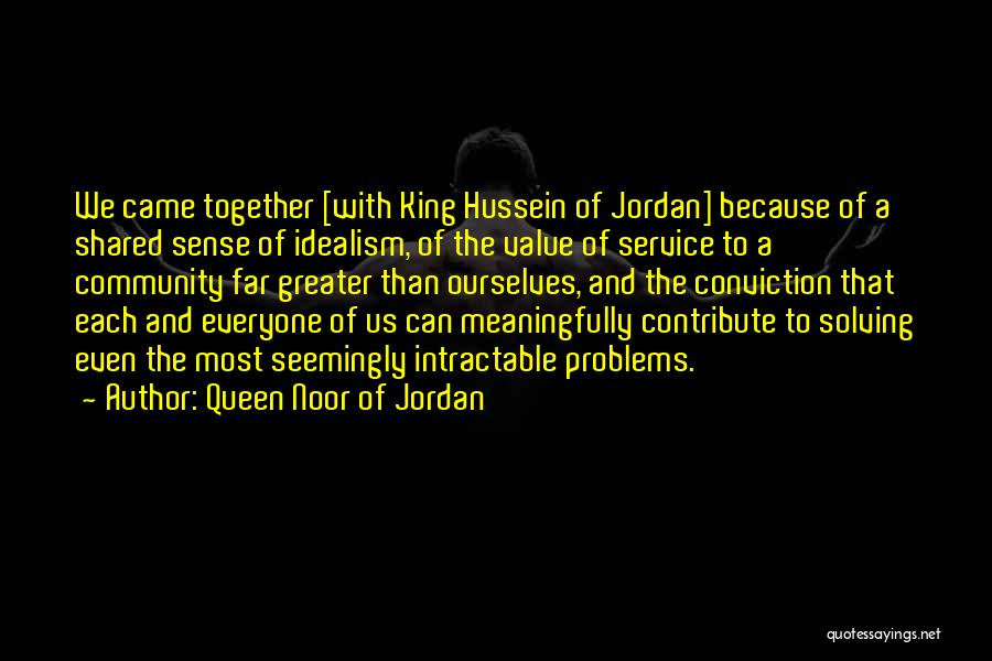 Greater Than Ourselves Quotes By Queen Noor Of Jordan