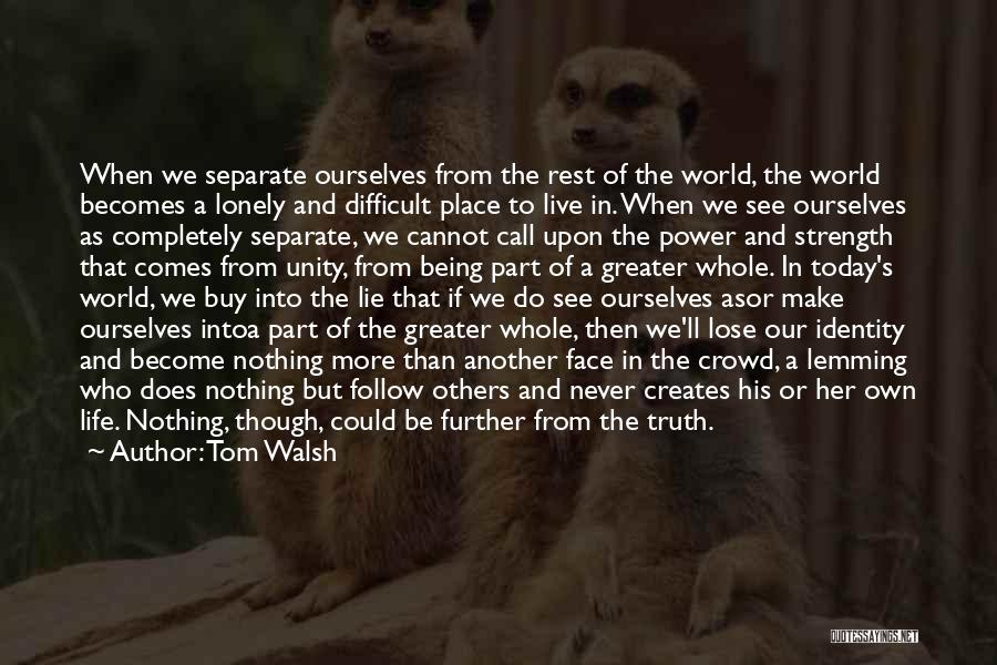 Greater Than Ourselves Quotes By Tom Walsh