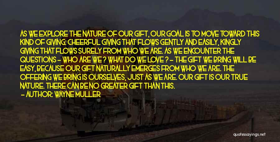 Greater Than Ourselves Quotes By Wayne Muller