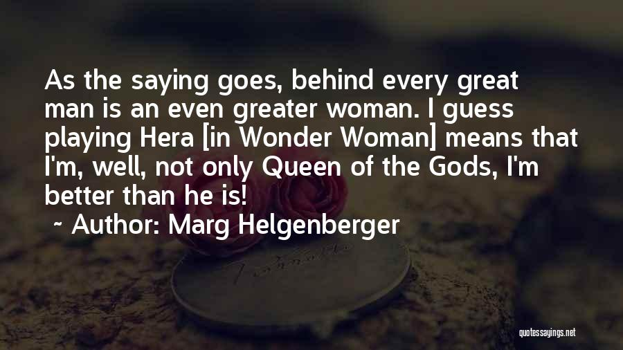 Greater Than Quotes By Marg Helgenberger