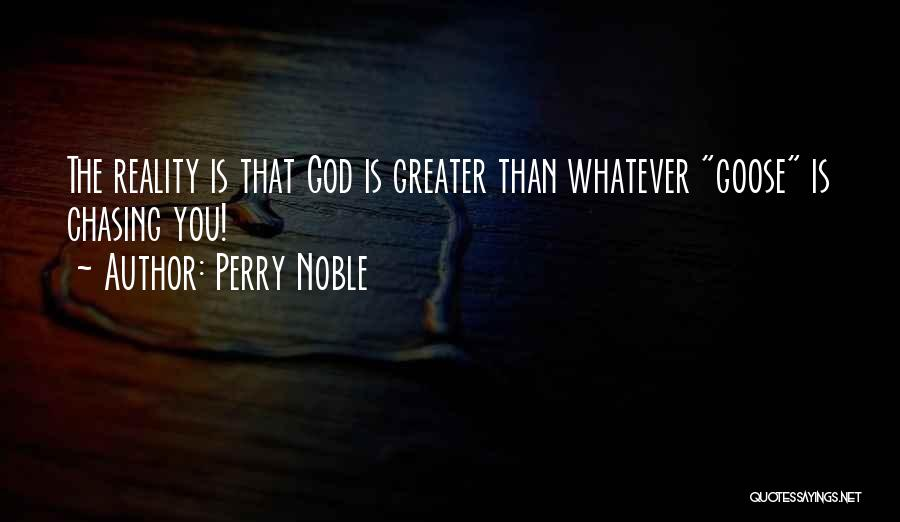 Greater Than Quotes By Perry Noble