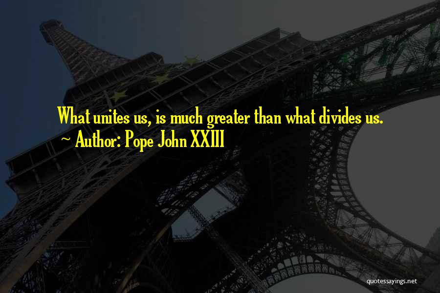 Greater Than Quotes By Pope John XXIII