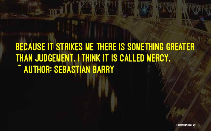 Greater Than Quotes By Sebastian Barry