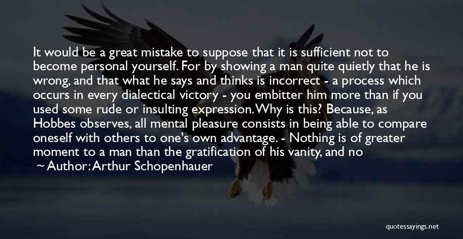 Greater Than Yourself Quotes By Arthur Schopenhauer