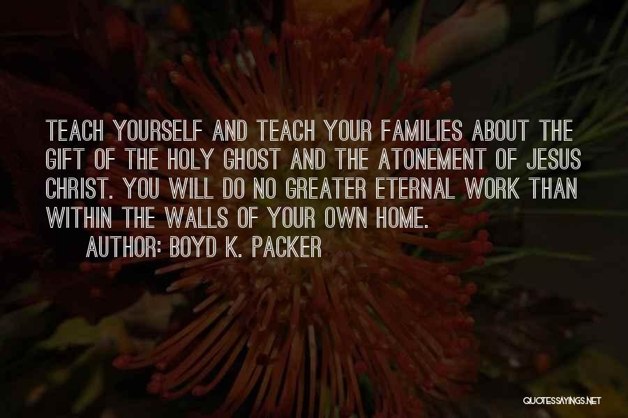 Greater Than Yourself Quotes By Boyd K. Packer