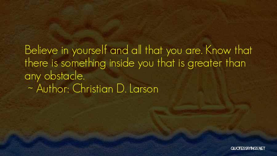 Greater Than Yourself Quotes By Christian D. Larson