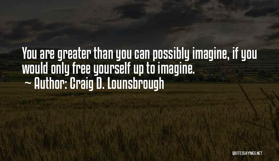 Greater Than Yourself Quotes By Craig D. Lounsbrough