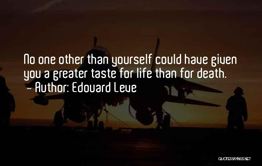 Greater Than Yourself Quotes By Edouard Leve