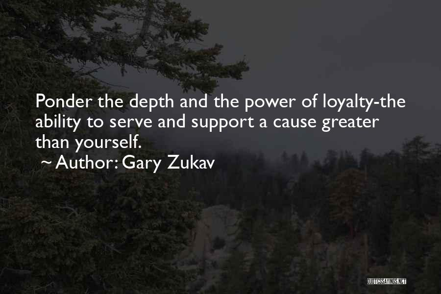 Greater Than Yourself Quotes By Gary Zukav