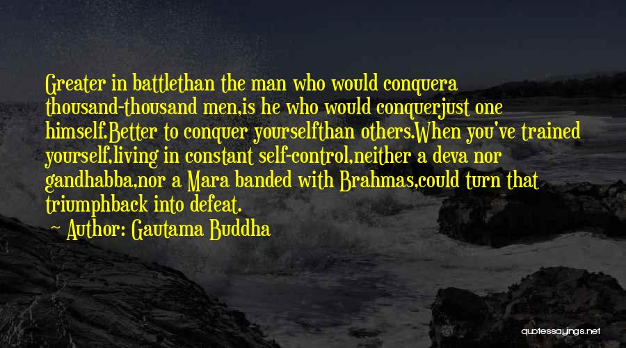 Greater Than Yourself Quotes By Gautama Buddha