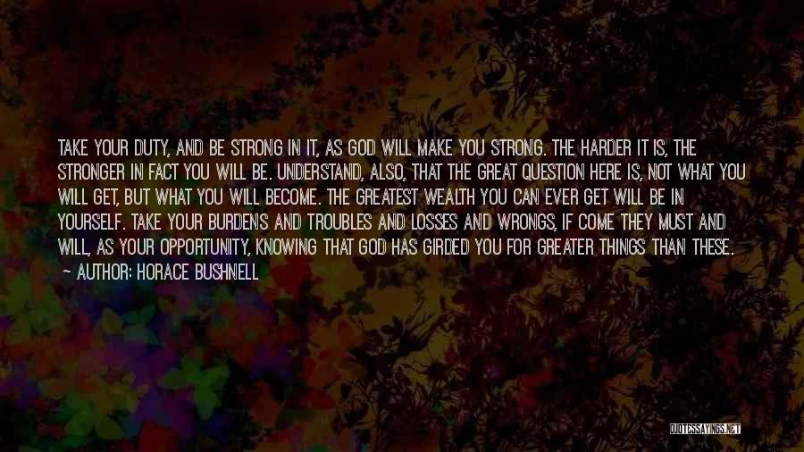 Greater Than Yourself Quotes By Horace Bushnell