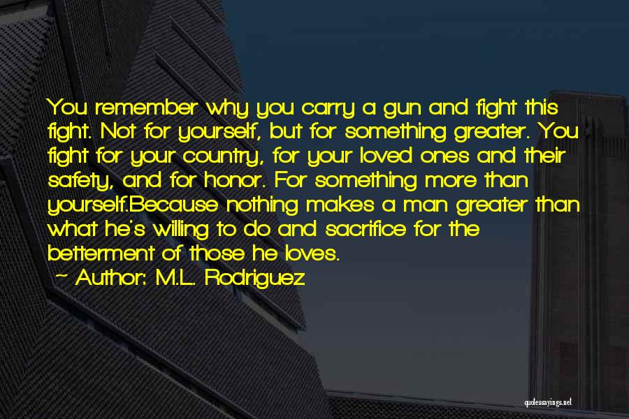 Greater Than Yourself Quotes By M.L. Rodriguez