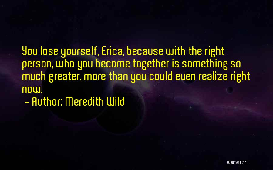 Greater Than Yourself Quotes By Meredith Wild
