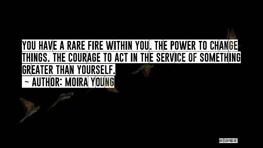 Greater Than Yourself Quotes By Moira Young