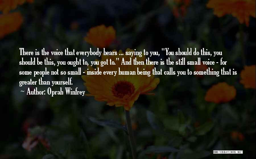 Greater Than Yourself Quotes By Oprah Winfrey