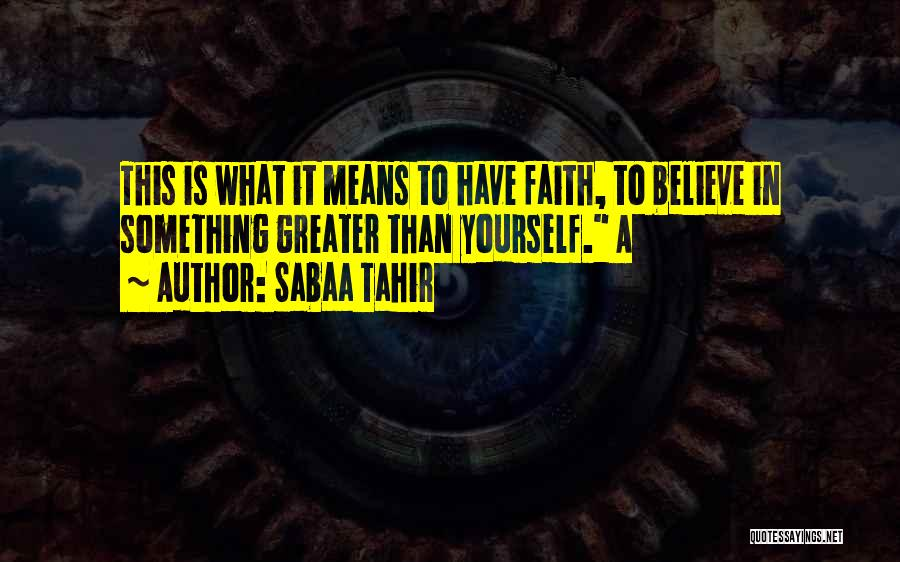 Greater Than Yourself Quotes By Sabaa Tahir