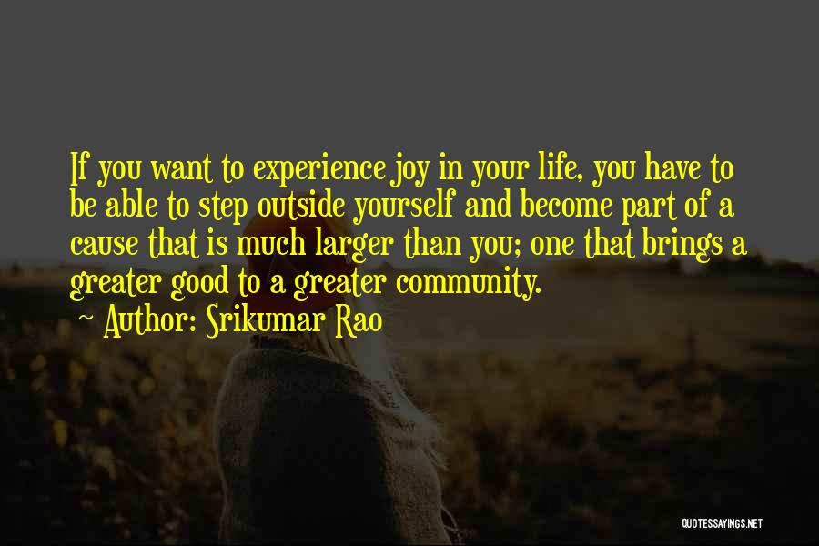 Greater Than Yourself Quotes By Srikumar Rao