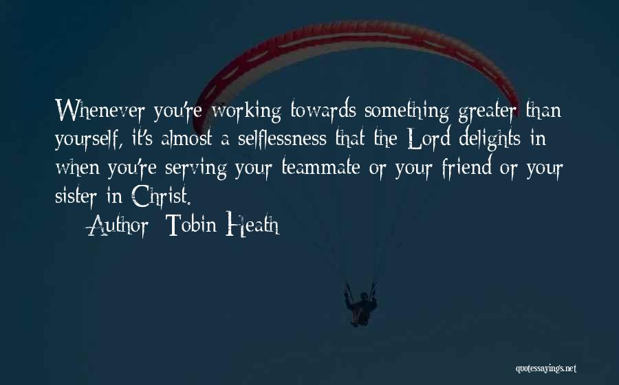 Greater Than Yourself Quotes By Tobin Heath