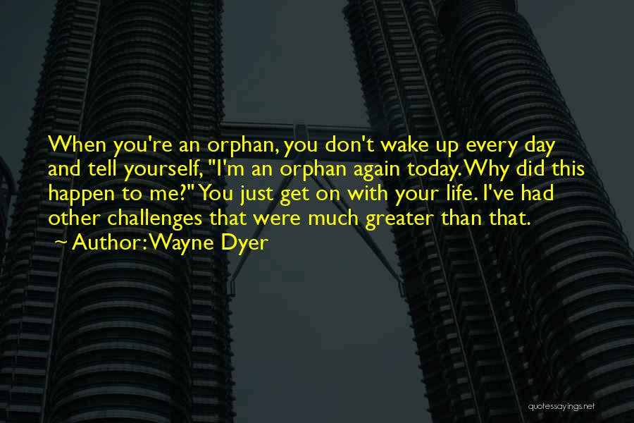 Greater Than Yourself Quotes By Wayne Dyer