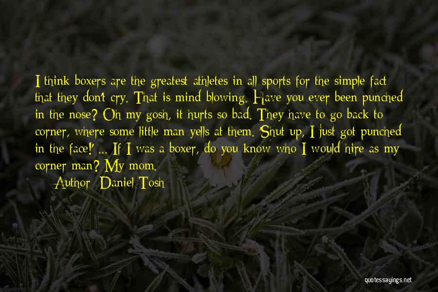 Greatest Boxers Quotes By Daniel Tosh
