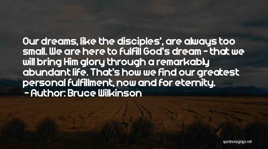 Greatest God Quotes By Bruce Wilkinson