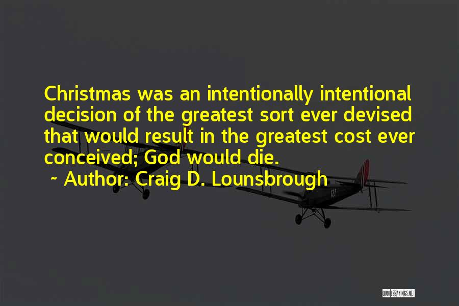 Greatest God Quotes By Craig D. Lounsbrough