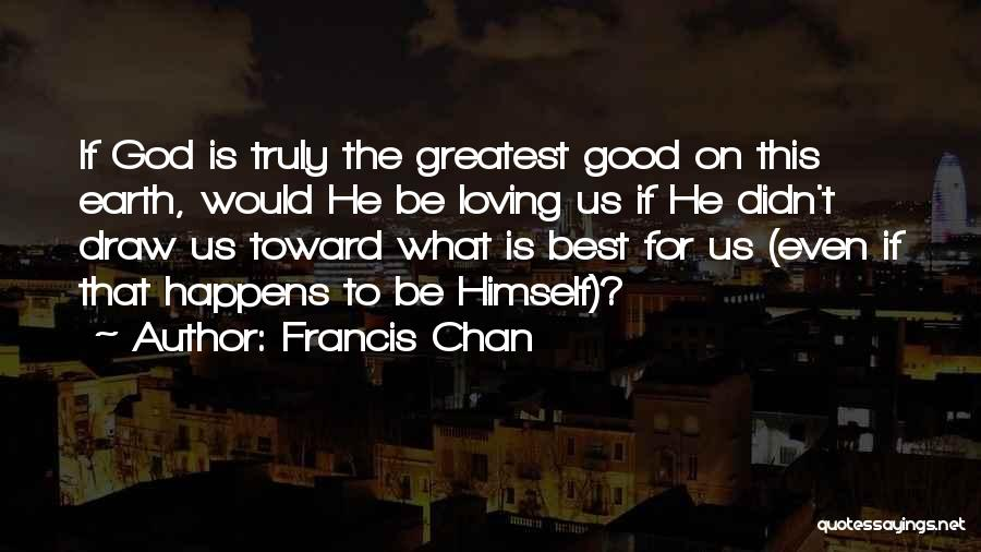 Greatest God Quotes By Francis Chan