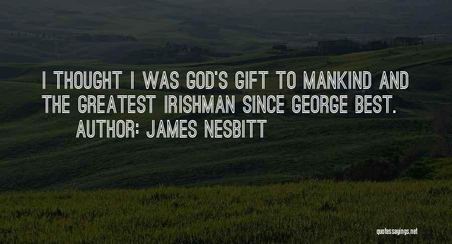 Greatest God Quotes By James Nesbitt